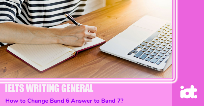 How to Change Band 6 Answer to Band 7 & Writing Task & IELTS General