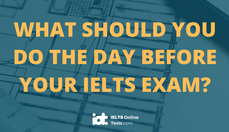 What should you do the day before your IELTS exam?