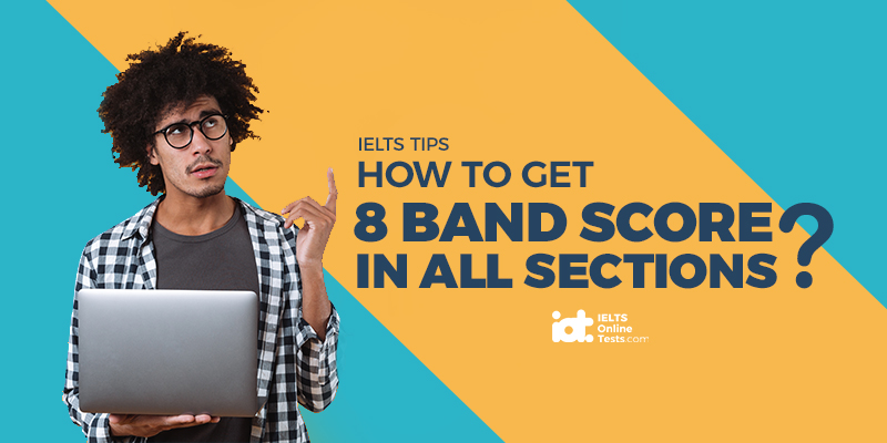 How to get 8 band score in all IELTS sections?