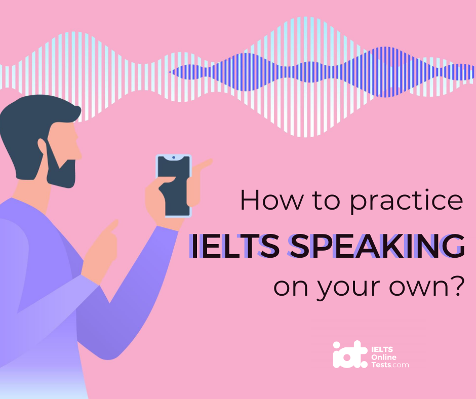 How to practise IELTS speaking on your own?