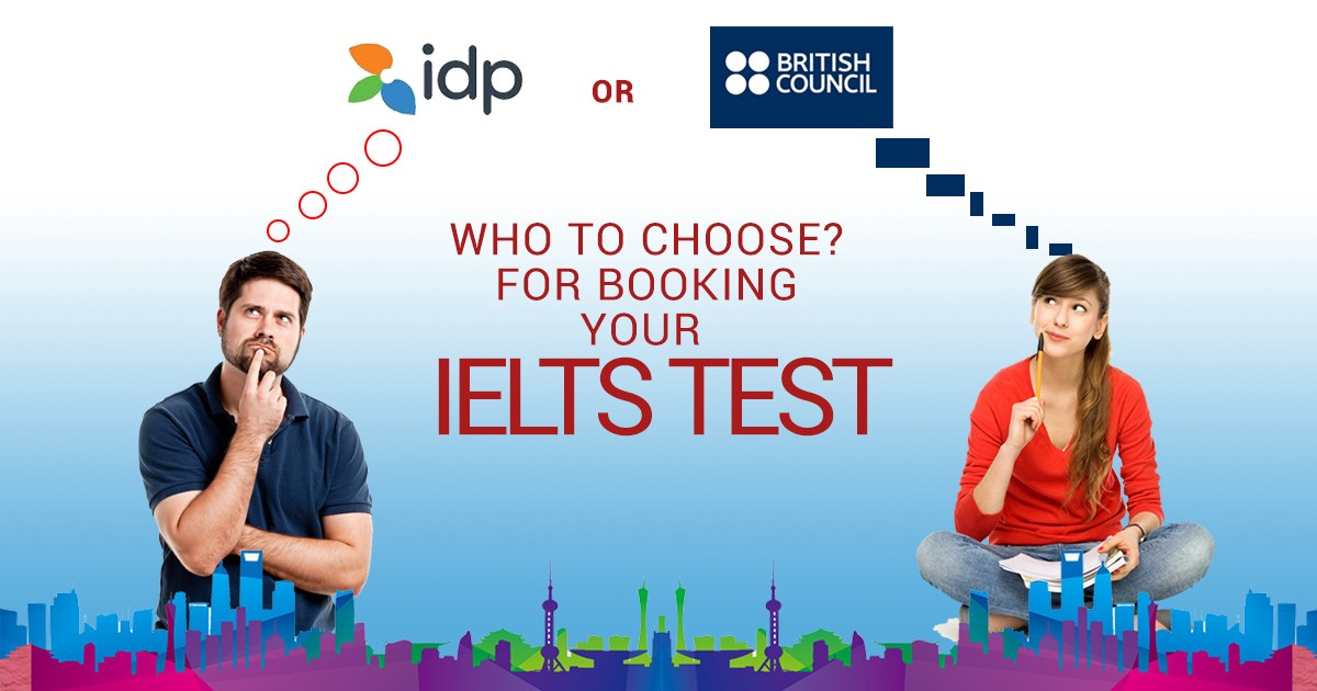 IDP vs British Council:  Which one should I choose while taking IELTS Test?