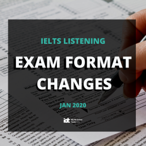 Changes to the IELTS Listening Exam – January 2020