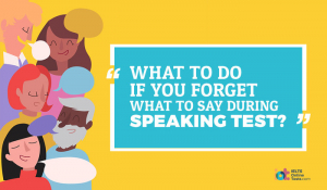 What to do if you forget what to say during Speaking Test?
