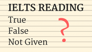 How to solve TRUE, FALSE, NOT GIVEN in IELTS Reading